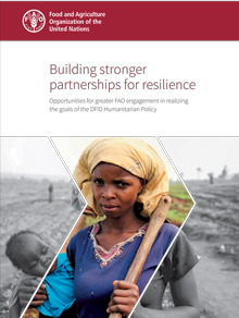 Building stronger partnerships for resilience: Opportunities for greater FAO engagement in realizing the goals of the DFID Humanitarian Policy