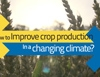 How to improve crop production in a changing climate?