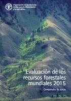 Evaluación de los recursos forestales mundiales 2015 - Compendio de datos de FRA 2015