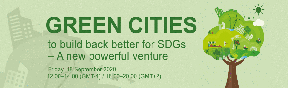 """Green cities to build back better for SDGs - A new powerful venture"" Friday, 18 September 2020"